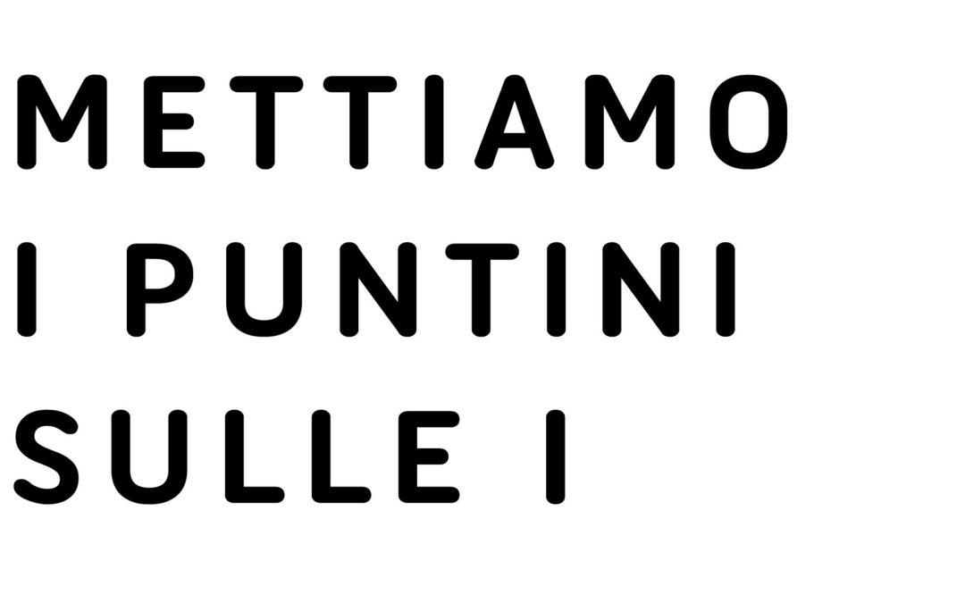 METTIAMO I PUNTINI SULLE I